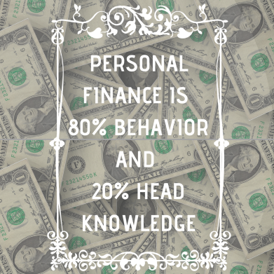 PERSONAL FINANCE IS 80 BEHAVIOR AND 20 HEAD KNOWLEDGE.